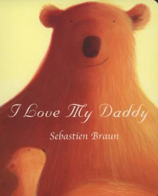 I Love My Daddy By Sebastien Braun (Board Book) Expertly Refurbished Product • 3.06£