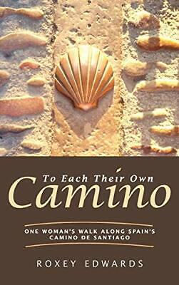 To Each Their Own Camino: One Woman's Walk Alon. Edwards, French<  • 41.66£
