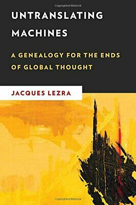 Untranslating Machines: A Genealogy For The End. Lezra<| • 142.54£