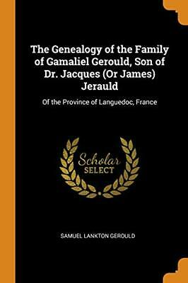 The Genealogy Of The Family Of Gamaliel Gerould. Gerould<| • 13.61£
