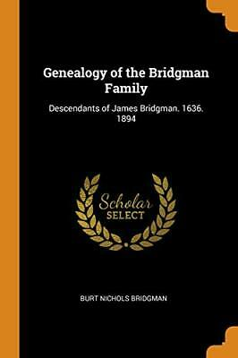 Genealogy Of The Bridgman Family: Descendants O. Bridgman<| • 17.67£