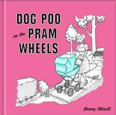 Dog Poo On The Pram Wheels By Penny Attiwill (Hardback) FREE Shipping, Save £s • 1.90£