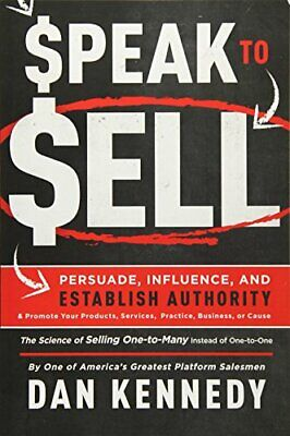 Speak To Sell: Persuade, Influence, And Establi. Kennedy<| • 16.67£