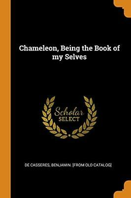 Chameleon, Being The Book Of My Selves. De-Casseres 9780343450038 New<| • 18.76£