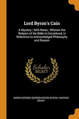 Lord Byron's Cain: A Mystery ; With Notes ; Whe. Byron, Grant<| • 26.85£