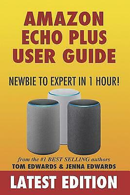 AU47.38 • Buy Amazon Echo Plus User Guide Newbie To Expert In 1 Hour!, Paperback By Edwards...