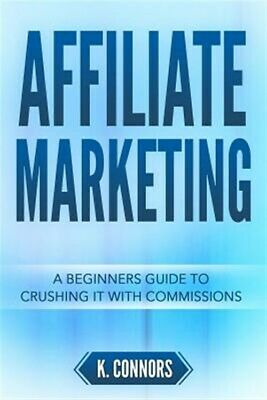 AU56.78 • Buy Affiliate Marketing: A Beginners Guide To Crushing It With Commissions, Like ...