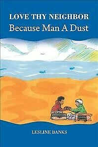 AU41.56 • Buy Love Thy Neighbor Because Man A Dust, Hardcover By Banks, Lesline, Brand New,...