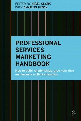 AU51.60 • Buy Professional Services Marketing Handbook : How To Build Relationships, Grow Y...