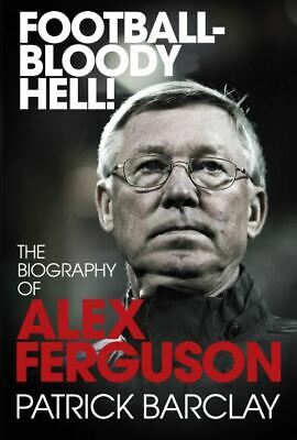 £2.55 • Buy Football - Bloody Hell!: The Biography Of Alex Ferguson By Patrick Barclay