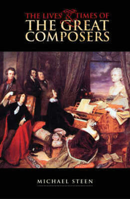 The Lives And Times Of The Great Composers By Michael Steen (Hardback) • 3.96£