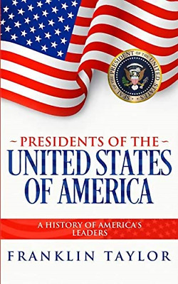 Presidents Of The United States Of America: A History Of America's Leaders • 20.15£