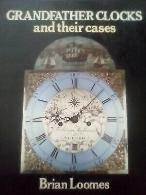 Grandfather Clocks And Their Cases By Brian Loomes • 29.99£