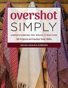 AU41.99 • Buy Overshot Simply : Understanding The Weave Structure 38 Projects To Practice Y...