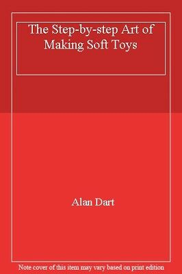 £3.28 • Buy The Step-by-step Art Of Making Soft Toys By Alan Dart