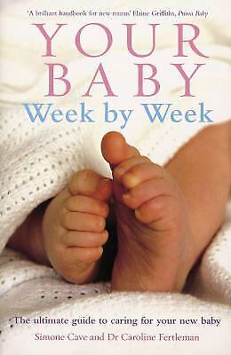 Your Baby Week By Week : The Ultimate Guide To Caring For Your New Baby • 10.91£
