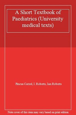 A Short Textbook Of Paediatrics (University Medical Texts) By Pincus Catzel, I. • 19.17£