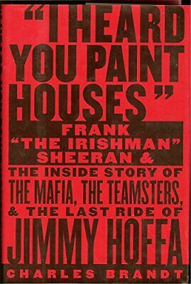 I Heard You Paint Houses By Charles Brandt • 23.57£