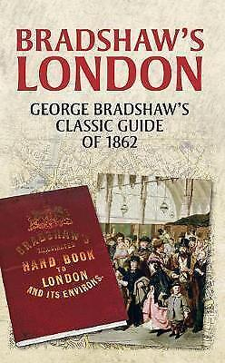 Bradshaw's London: George Bradshaw's Classic Guide Of 1862  • 8.99£