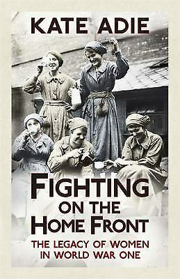 £3.09 • Buy Fighting On The Home Front : The Legacy Of Women In World War One Kate Adie