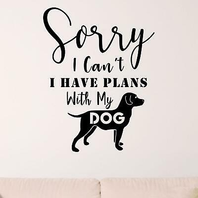 $21.25 • Buy Sorry I Cant I Have Plans With My Dog Wall Sticker Decal Quote Animal Home Vinyl