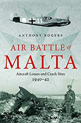 £9.94 • Buy Air Battle Of Malta: Aircraft Losses And Crash Sites, 1940 - 1942, New, Anthony