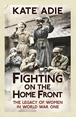 £8.95 • Buy Fighting On The Home Front: The Legacy Of Women In World War One By Kate Adie