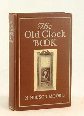 N Hudson Moore 1st Edition 1911 The Old Clock Book American & English Clocks • 6.16£