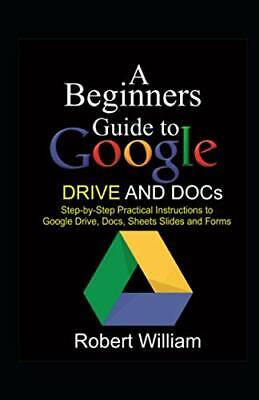 AU13.90 • Buy A Beginners Guide To Google Drive And Docs: Step-by-step Practical Instructions