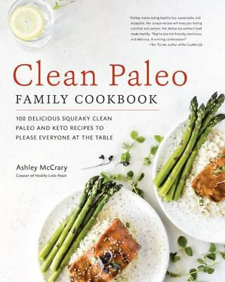 $4.80 • Buy Clean Paleo Family Cookbook: 100 Delicious Squeaky Clean Paleo And Keto Recipes