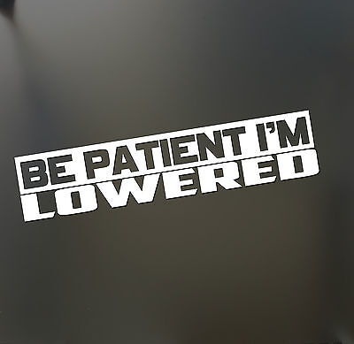 $2.99 • Buy Be Patient I'm Lowered Sticker Slammed Stance JDM Drift Honda Lowered Funny Car