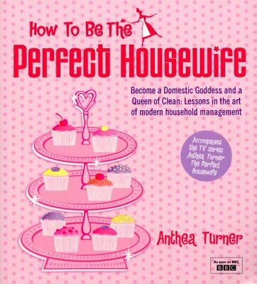 £3.29 • Buy How To Be The Perfect Housewife: Lessons In The A... By Turner, Anthea Paperback