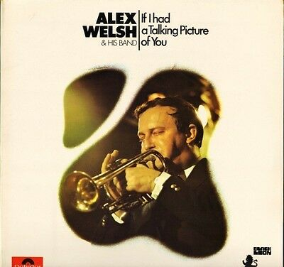 ALEX WELSH If I Had A Talking Picture Of You 2460 150 Polydor LP PS EX/EX • 9.99£