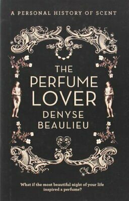 The Perfume Lover By Beaulieu, Denyse Book The Cheap Fast Free Post • 6.49£