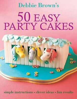 50 Easy Party Cakes By Debbie Brown Paperback Book The Cheap Fast Free Post • 2.99£