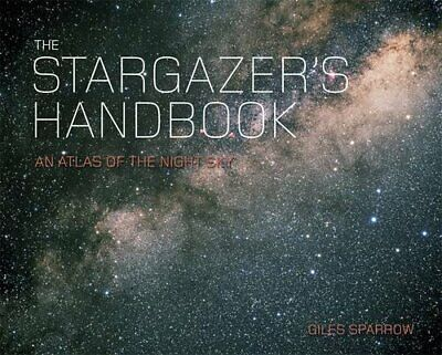 The Stargazer's Handbook: An Atlas Of The Night Sky By Giles Sparrow Paperback • 5.49£