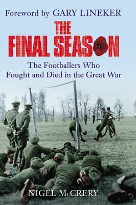 The Final Season: The Footballers Who Fought And Died In Th... By McCrery, Nigel • 5.99£