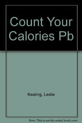 £9.99 • Buy Count Your Calories By Keating, Leslie Paperback Book The Cheap Fast Free Post