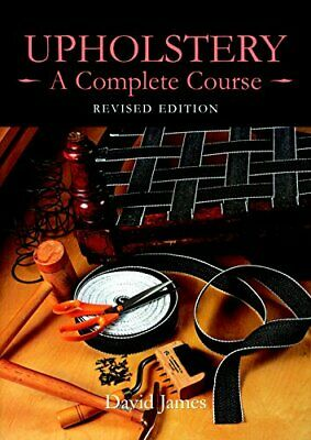 Upholstery: A Complete Course By James, David Paperback Book The Cheap Fast Free • 17.99£