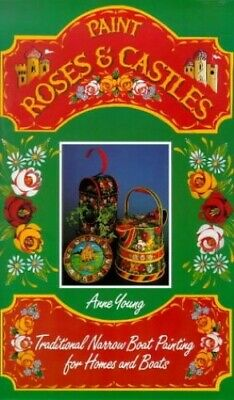 £11.99 • Buy Paint Roses And Castles: Traditional Narrow Boat Pain... By Young, Anne Hardback