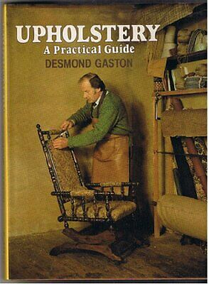 Upholstery: A Practical Guide By Gaston, Desmond Hardback Book The Cheap Fast • 22.99£