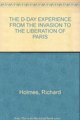 £3.29 • Buy THE D-DAY EXPERIENCE FROM THE INVASION TO THE LIBERATION OF... By Richard Holmes