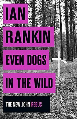 Even Dogs In The Wild (Rebus) By Ian Rankin • 3.19£