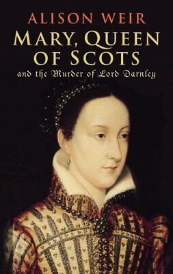 Mary Queen Of Scots: And The Murder Of Lord Darnley By Weir, Alison Hardback The • 2.99£