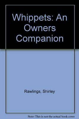 Whippets (Owner's Companion S.) By Rawlings, Shirley Hardback Book The Cheap • 10.99£
