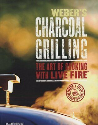 $ CDN5.43 • Buy Webers Charcoal Grilling: The Art Of Cooking With Live Fire By Jamie Purviance