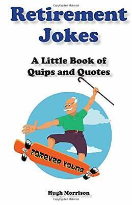 £3.59 • Buy Retirement Jokes: A Little Book Of Quips And Quotes By Morrison, Hugh Book The