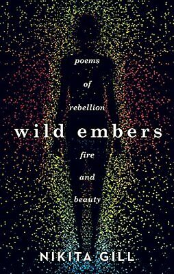 £6.49 • Buy Wild Embers: Poems Of Rebellion, Fire And Beauty By Gill, Nikita Book The Cheap