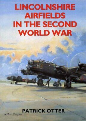 Lincolnshire Airfields In The Second World War By Otter, Patrick Paperback Book • 6.99£