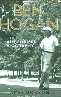 Ben Hogan: The Authorised Biography By Dodson, James Hardback Book The Cheap • 17.99£